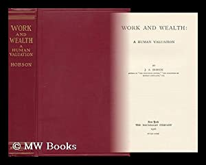 Work and Wealth; a Human Valuation: Hobson, John Atkinson (1858-1940)