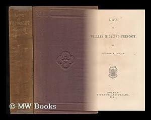 Life of William Hickling Prescott, by George Ticknor: Ticknor, George (1791-1871)