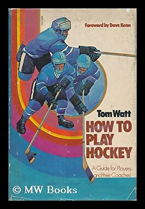 How to Play Hockey; a Guide for Players and Their Coaches. Illustrated by Bob Berger. Foreword by ...