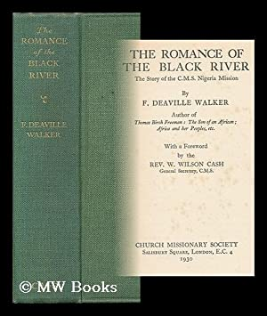 The Romance of the Black River : the Story of the C. M. S. Nigeria Mission / by F. Deaville Walker ...