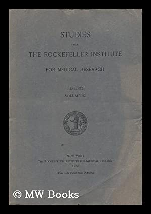 Studies from the Rockefeller Institute for Medical Research - Reprints, Volume 82: The Rockefeller ...