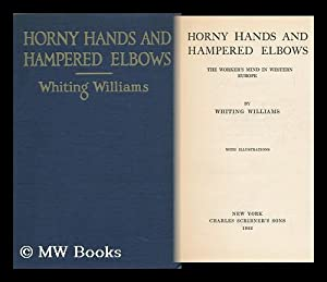 Horny Hands and Hampered Elbows; the Worker's Mind in Western Europe, by Whiting Williams .: ...