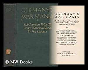 Germany's war mania : the Teutonic point of view as officially stated by her leaders: William ...