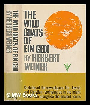 The Wild Goats of Ein Gedi; a Journal of Religious Encounters in the Holy Land: Weiner, Herbert (...