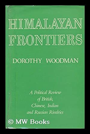 Himalayan Frontiers: a Political Review of British, Chinese, Indian and Russian Rivalries.: Woodman...