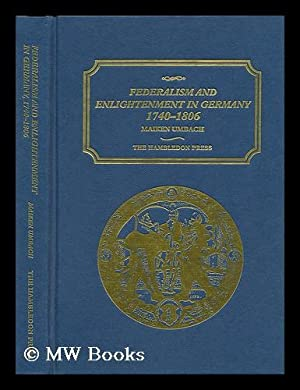 Federalism and Enlightenment in Germany, 1740-1806 /: Umbach, Maiken