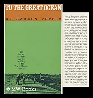 To the Great Ocean; Siberia and the Trans-Siberian Railway: Tupper, Harmon