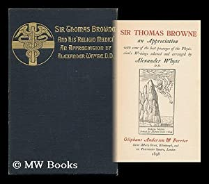 Sir Thomas Browne, an Appreciation, with Some of the Best Passages of the Physician's Writings...