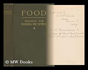 The Constructive and Remedial Properties of Food, a Treatise Upon the Natural Way of Living: The ...
