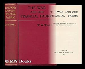 The War and Our Financial Fabric: Wall, Walter William