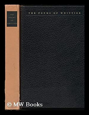 The Poems of John Greenleaf Whittier; Selected and Edited with a Commentary by Louis Untermeyer, ...