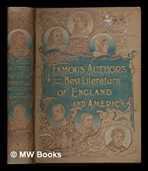 Famous authors and the best literature of England and America; containing the lives of English and ...