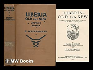 Liberia -- old and new : a study of its social and economic back-ground with possibilities of ...