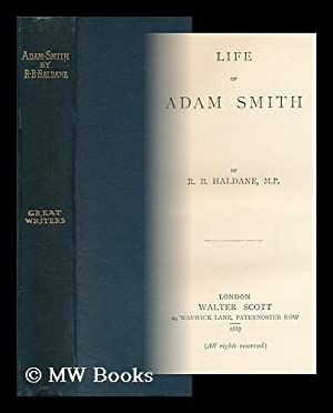 Life of Adam Smith / by R. B. Haldane: Haldane, R. B. Haldane (Richard Burdon Haldane) , ...