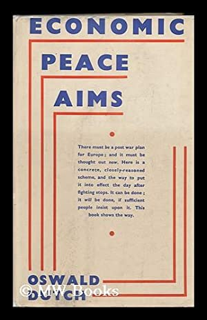 Economic Peace Aims; a Basis for Discussion, by Oswald Dutch: Dutch, Oswald