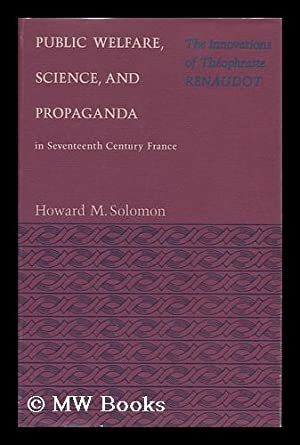 Public Welfare, Science, and Propaganda in Seventeenth Century France : the Innovations of ...