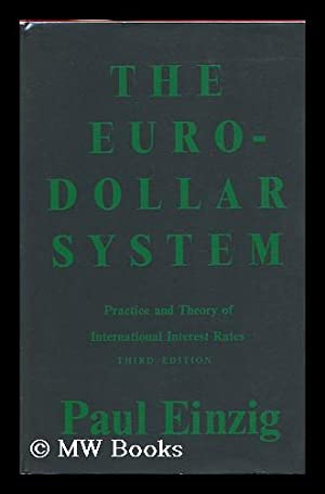The Euro-Dollar System; Practice and Theory of International Interest Rates: Einzig, Paul (1897-...