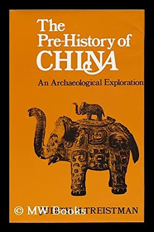 The Prehistory of China : an Archaeological Exploration / [By] Judith M. Treistman: Treistman,...