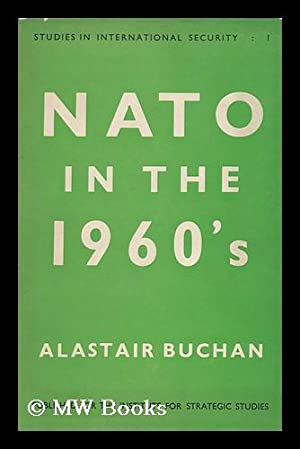NATO in the 1960's : the Implications of Interdependence, by Alastair Buchan, with a Foreword ...