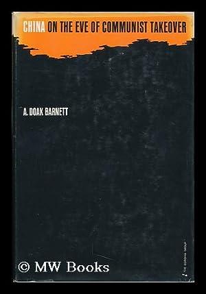China on the Eve of Communist Takeover / A. Doak Barnett: Barnett, A. Doak