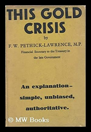 This Gold Crisis / Frederick William Pethick-Lawrence, 1st Baron Pethick-Lawrence: ...