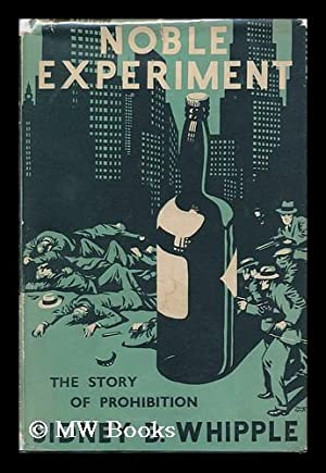Noble Experiment; a Portrait of America under Prohibition, by Sidney B. Whipple: Whipple, Sidney B.