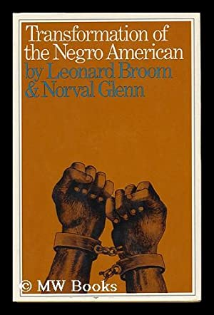 Transformation of the Negro American / by Leonard Broom and Norval D. Glenn: Broom, Leonard & Glenn...