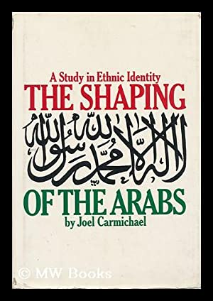 The Shaping of the Arabs; a Study in Ethnic Identity: Carmichael, Joel
