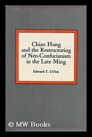 Chiao Hung and the Restructuring of Neo-Confucianism in the Late Ming / Edward T. Chien: Chien, ...