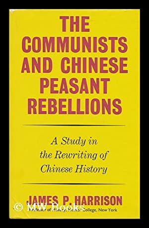 The Communists and Chinese Peasant Rebellions : a Study in the Rewriting of Chinese History / ...