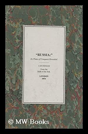 Russia; its Plans of Conquest Revealed. a Series of Papers . by a Rusinian from the Banks of the ...