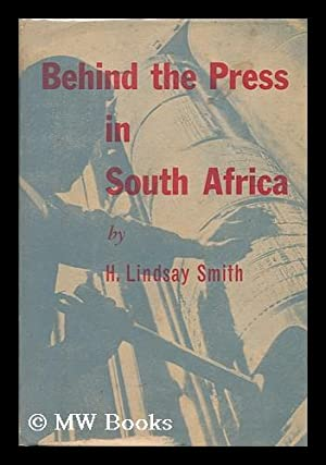Behind the Press in South Africa: Smith, H. Lindsay