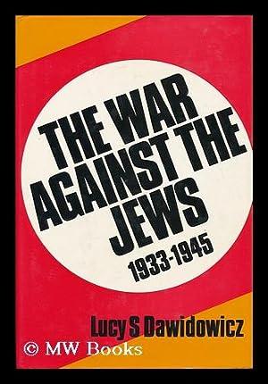 The War Against the Jews, 1933-1945 / Lucy S. Dawidowicz: Dawidowicz, Lucy S.