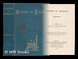 Heroes of Science. Mechanicians / by T. C. Lewis: Lewis, T. C.