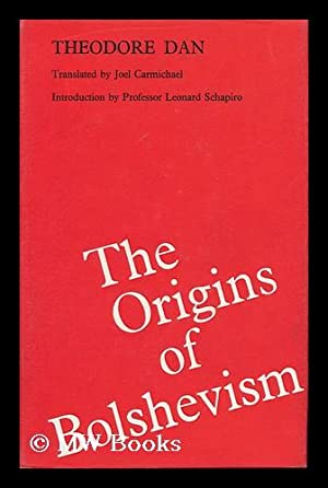 The Origins of Bolshevism [By] Theodore Dan. Edited and Translated from the Russian by Joel ...