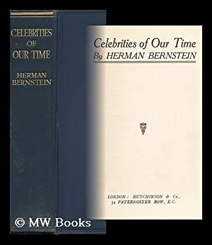 Celebrities of Our Time / by Herman Bernstein: Bernstein, Herman (1876-1935)