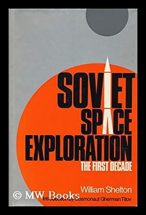 Soviet Space Exploration: the First Decade, by: Shelton, William Roy