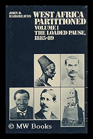 West Africa Partitioned: Volume 1: the Loaded Pause, 1885-89 / John D. Hargreaves: Hargreaves,...