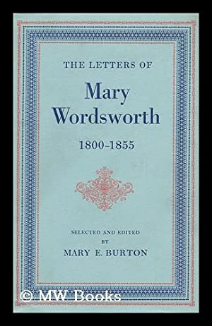 The Letters of Mary Wordsworth, 1800-1855 / Selected and Edited by Mary E. Burton: Wordsworth,...