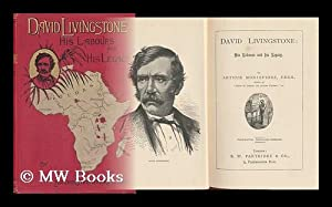 David Livingstone : His Labours and His Legacy / by A. Montefiore .: Brice, A. H. M. (Arthur ...