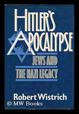Hitler's Apocalypse. Jews and the Nazi Legacy: Wistrich, Robert S.