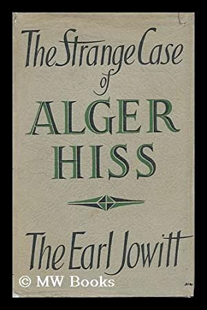 The Strange Case of Alger Hiss: Jowitt, William Allen Jowitt, 1st Earl