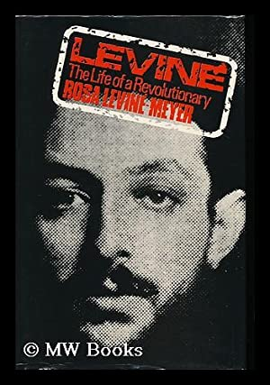Levine : the Life of a Revolutionary / by Rosa Levine-Meyer; with an Introduction by E. J. ...