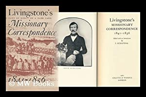 Livingstone's Missionary Correspondence, 1841-1856. Edited with an Introduction by I. Schapera...