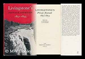 Livingstone's Private Journals 1851-1853 / Edited with an Introduction by I. Schapera: ...
