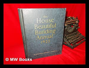 The House Beautiful Building Annual 1925: Loring, Charles G. (Ed. )