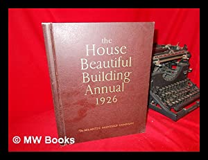 The House Beautiful Building Annual 1926: Loring, Charles G.
