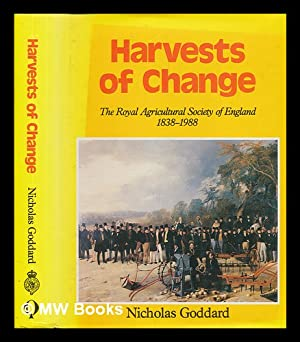 Harvests of Change : the Royal Agricultural Society of England, 1838-1988 / Nicholas Goddard: ...