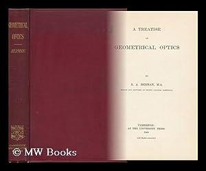 A Treatise on Geometrical Optics / by R. A. Herman: Herman, Robert Alfred