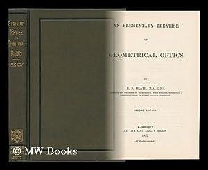 An Elementary Treatise on Geometrical Optics / by R. S. Heath: Heath, R. S.